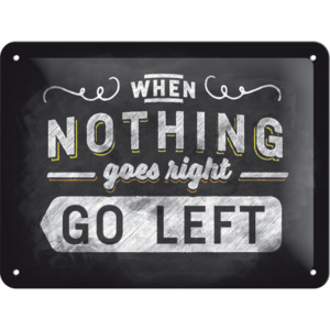 Placă metalică - When Nothing Goes Right Go Left