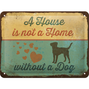 Placă metalică: A House is not a House Without a Dog - 15x20 cm