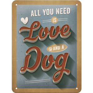 Placă metalică: All You Need is Love and a Dog - 20x15 cm