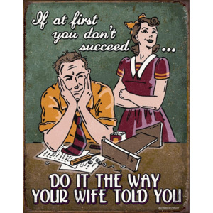 Placă metalică - Do It the Way Your Wife Told You