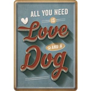 Ilustrată metalică - All You Need is Love and a Dog
