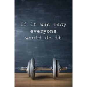 Poster Motivation - If It Was Easy Everyone Would Do It, (61 x 91.5 cm)