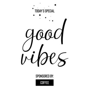 Today's Special GOOD VIBES Sponsored by Coffee, (85 x 128 cm)