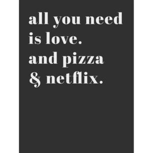 Ilustrare All you need is love and pizza and netflix, Finlay Noa