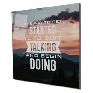 Tablou din sticla acrilica - quit talking and begin doing