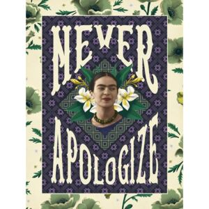 Frida Khalo - Never Apologize Reproducere, (30 x 40 cm)