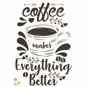 Sticker bucatarie - Coffee makes everything better - 50x70 cm